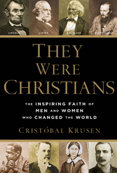 They Were Christians, The Inspiring Faith of Men & Women Who Changed the World.