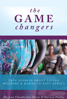 The Game Changers, True Stories About Saving Mothers & Babies in East Africa
